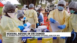 Sexual abuse in DR Congo: 22 women in Butembo say aid workers offered jobs for sex