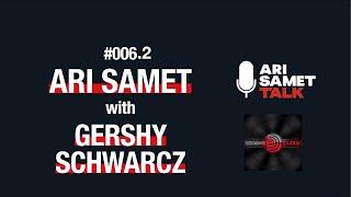 Part 2 - Gershy Schwartz - Edgeware Studios. Ari Samet Talk #006.2