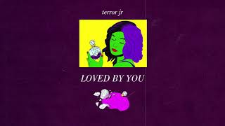 Terror Jr  Loved By You