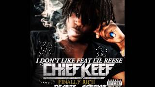 Chief Keef - I Don't Like ( feat. Lil Reese)  FINALLY RICH DELUXE VERSION