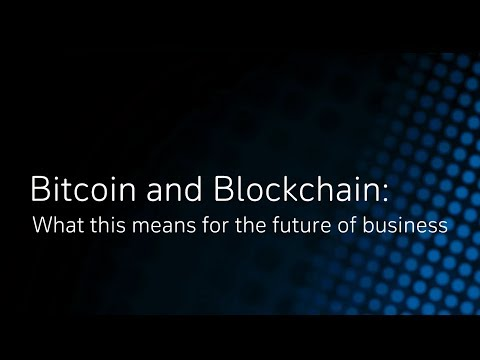Bitcoin and Blockchain: What this means for the future of business