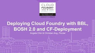 Deploying Cloud Foundry with BBL, Bosh 2.0 and CF Deployment - Angela Chin & Christian Ang, Pivotal