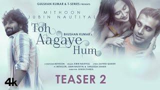 Toh Aagaye Hum Teaser 2 | Mithoon | Jubin Nautiyal | Sayeed Quadri | Releasing 5 Jan 2021
