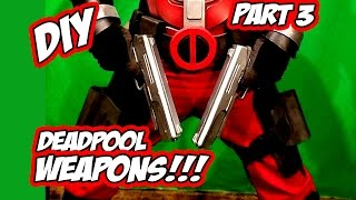 Deadpool How to DiY weapons Guns and Swords part 3