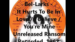 Bel-Larks - It Hurts To Be In Love / I Believe / You're Mine - Unreleased Ransom Recorded 1962