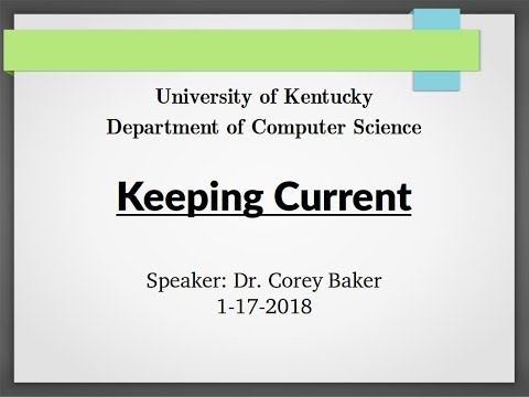 UKY-Computer Science Keeping Current 2018-1-17 - Dr. Corey Baker