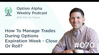 How To Manage Trades During Options Expiration Week   Close Or Roll? - Show #070