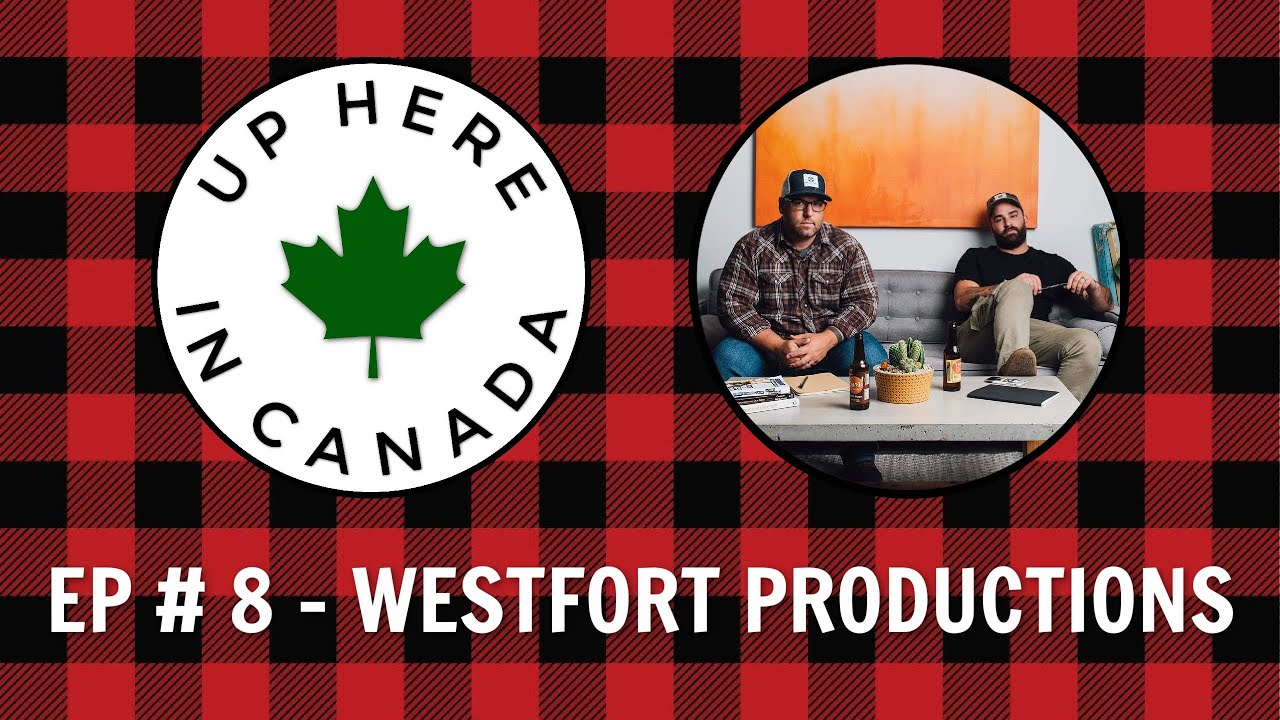 UP HERE IN CANADA - The Podcast - Episode #8 - Westfort Productions