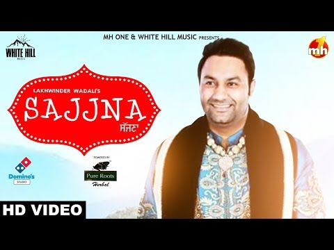 Sajjna (Full Song) Lakhwinder Wadali | New Punjabi Song 2018 | White Hill Music