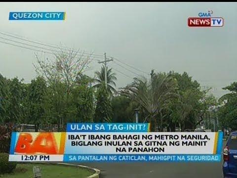 BT: Iba't ibang bahagi ng Metro Manila, biglang inulan sa gitna ng mainit na panahon