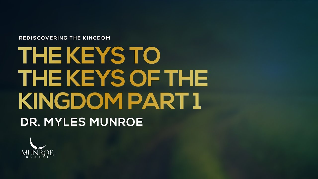 The Keys To The Keys of The Kingdom Part 1 | Dr. Myles Munroe
