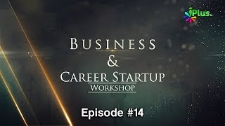 Business & Career Startup Workshop Ep 14 By Aslam Khan | iPlus TV