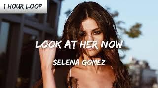 Selena Gomez - Look At Her Now (1 HOUR LOOP)