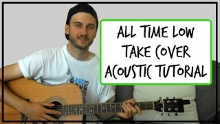 All Time Low - Take Cover - Acoustic Guitar Tutorial (NO BARRE CHORDS)