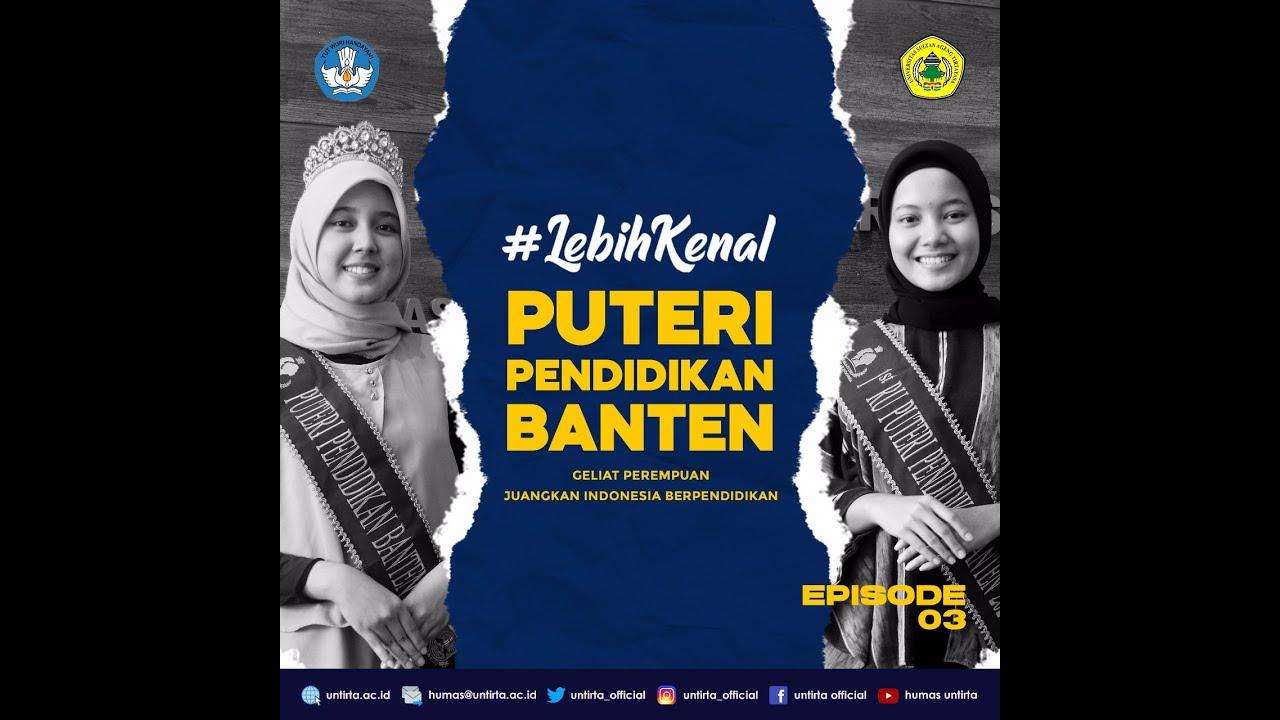 #LebihKenal episode 3 Puteri Pendidikan Banten 2020 Edisi Hardiknas
