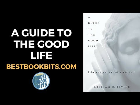 A Guide to the Good Life | William Braxton Irvine | Book Summary | bestbookbits.com