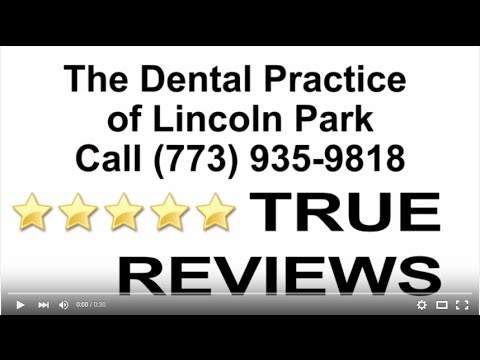 The Dental Practice Of Lincoln Park - REVIEWS - Best Dentist In Chicago, IL (773) 935-9818
