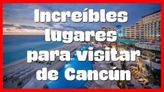 10 Lugares que tienes que visitar de Cancún