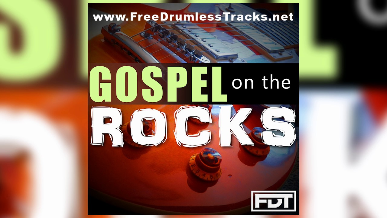 FDT Gospel on the Rocks - Drumless (www.FreeDrumlessTracks.net)