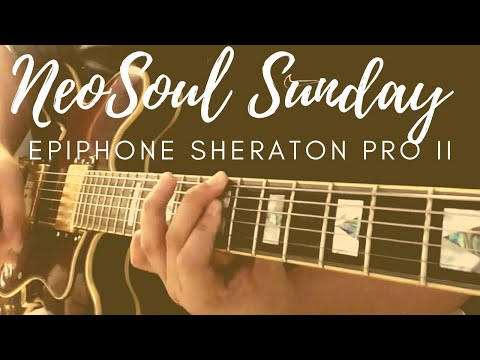 NeoSoul Sunday on Epiphone Sheraton Pro II
