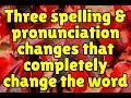 Three spelling and pronunciation changes that completely change the word