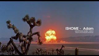 ISHOME - ADAM (Unofficial Music Video)
