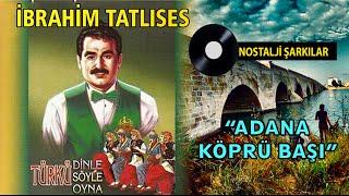 İbrahim TATLISES - Adana Köprü Başı