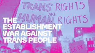 The Establishment War Against Trans People
