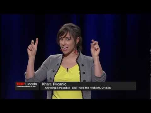 Anything is possible and that's the problem. Or is it?: Khara Plicanic at TEDxLincoln