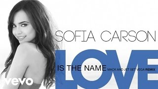 Sofia Carson - Love Is the Name (Mack and Jet Set Vega Remix (Audio Only))