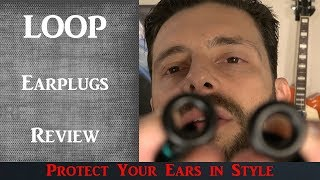 Loop Ear Plugs Review | Ear Protection Never Looked So Awesome!