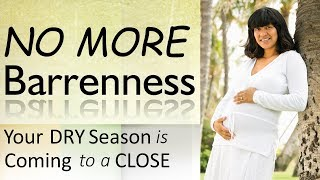 NO MORE BARRENNESS  (your dry season is coming to a close)