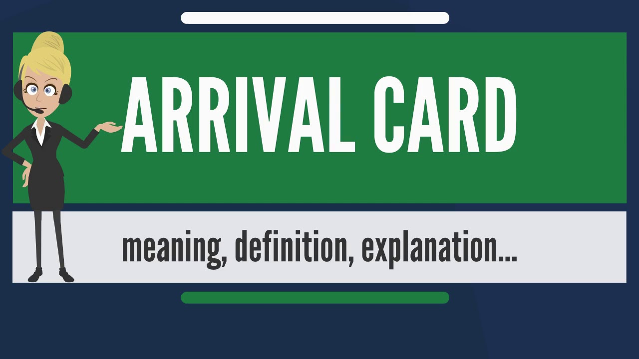 What Is Arrival Card What Does Arrival Card Mean Arrival Card