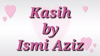 Kasih - Ismi Aziz ( lirik )