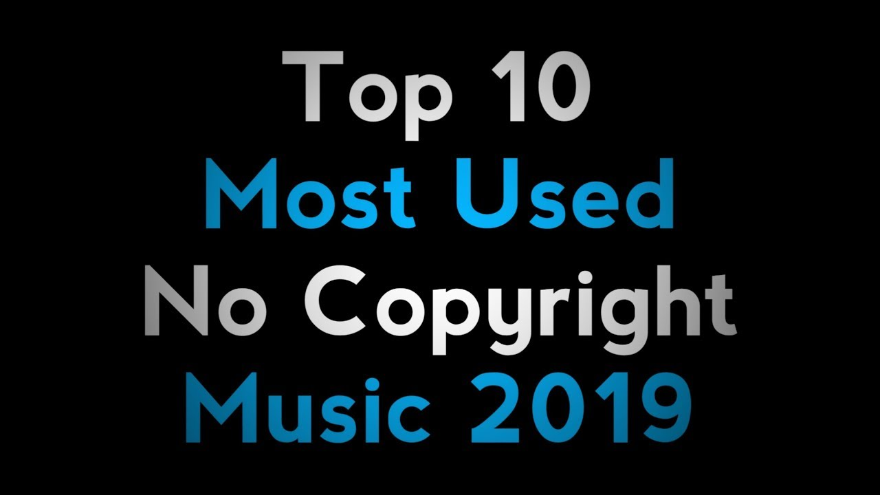 Top 10 Most Used No Copyright Background Music 2019 Most Popular No Copyright Background Songs Youtube