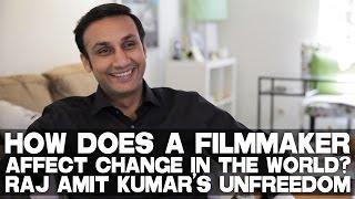 How Does A Filmmaker Affect Change In The World? - Raj Amit Kumar talks UNFREEDOM
