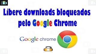 Download Bloqueado pelo Google Chrome - Saiba como liberar