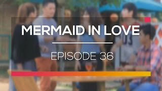 Video Mermaid In Love  - Episode 36 download MP3, 3GP, MP4, WEBM, AVI, FLV Desember 2017