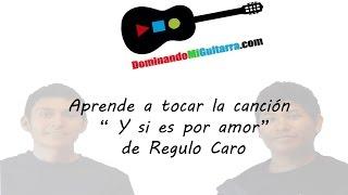 """Aprende a tocar la canción """"y si es por amor"""" de Regulo Caro en guitarra"""