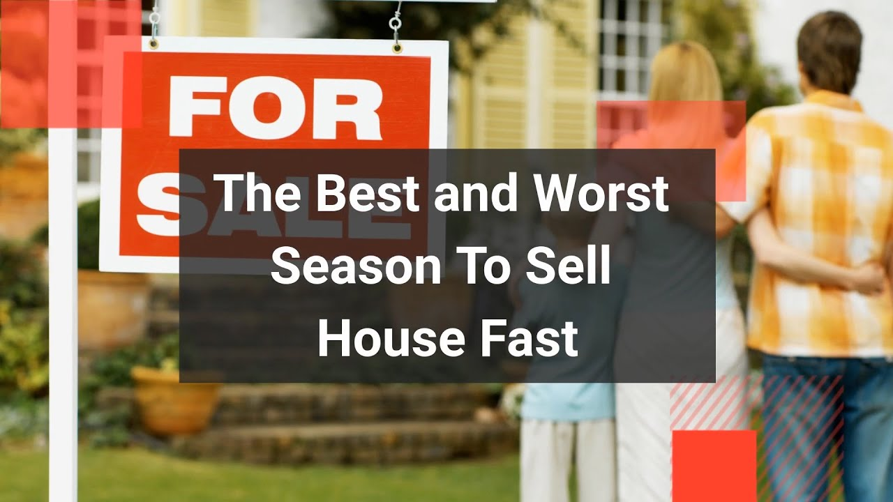 The Best and Worst Season To Sell House Fast