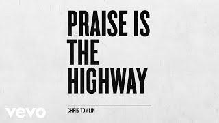 Chris Tomlin - Praise Is The Highway (Audio)