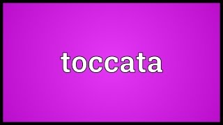 Toccata Meaning