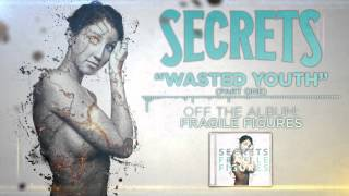 SECRETS - Wasted Youth (Part 1)