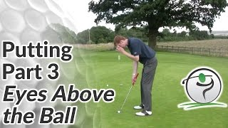 Golf Putting - Part 3 - Keep your Eyes Over the Ball When Putting