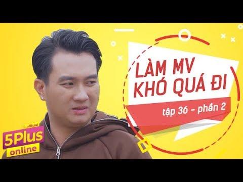 5Plus Online | Tập 36 | Làm MV khó quá đi (Phần 2) | Phim Hài Mới Nhất 2017