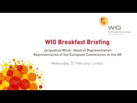 WIG Breakfast Briefing: Jacqueline Minor, Representation of the EU Commission in the UK