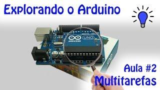 Explorando o Arduino - Aula 2 - Multitarefas