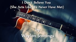 Waylon Jennings - I Don't Believe You (She Acts Like We Never Have Met)