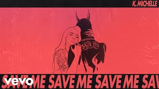 K. Michelle - Save Me (Official Audio)