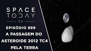 A Passagem do Asteroide 2012 TC4 Pela Terra - Space Today TV Ep.899